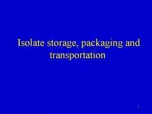Isolate storage packaging and transportation 1 Content outline