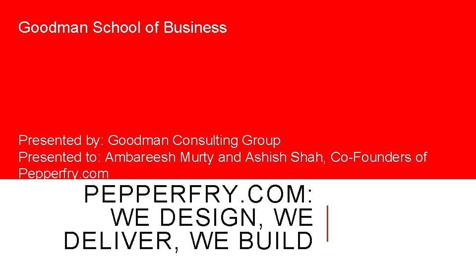 Goodman School of Business Presented by Goodman Consulting