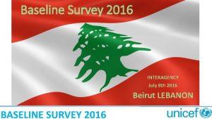 Baseline Survey 2016 INTERAGENCY July 8 th 2016