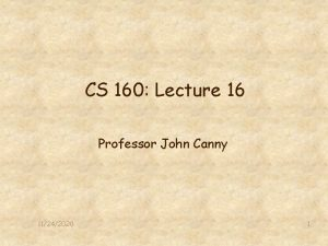 CS 160 Lecture 16 Professor John Canny 11242020