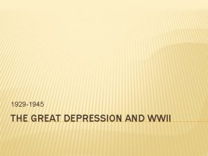 1929 1945 THE GREAT DEPRESSION AND WWII CAUSES