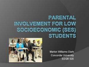 PARENTAL INVOLVEMENT FOR LOW SOCIOECONOMIC SES STUDENTS Marlon