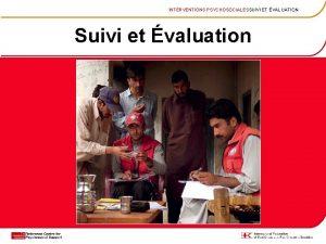 INTERVENTIONS PSYCHOSOCIALESSUIVI ET VALUATION Suivi et valuation INTERVENTIONS
