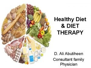 Healthy Diet DIET THERAPY D Ali Abutiheen Consultant