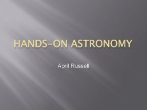 HANDSON ASTRONOMY April Russell Agenda Handson astronomy Science