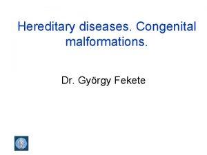 Hereditary diseases Congenital malformations Dr Gyrgy Fekete Congenital