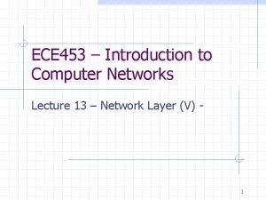 ECE 453 Introduction to Computer Networks Lecture 13