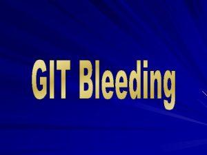 GIT Bleeding Acute Upper GIT Hemorrhage Lower GIT