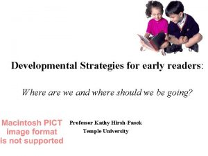 Developmental Strategies for early readers Where are we