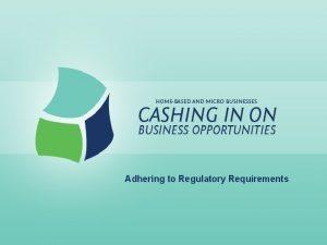 Adhering to Regulatory Requirements Adhering to Regulatory Requirements