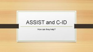 ASSIST and CID How can they help Transferrable