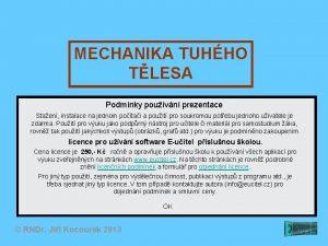 MECHANIKA TUHHO TLESA Podmnky pouvn prezentace Staen instalace