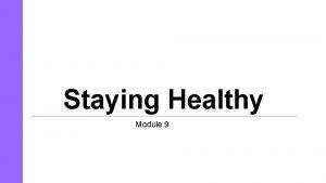 Staying Healthy Module 9 FSSDKJFLSDJFLKSDJFION 5 Staying Healthy