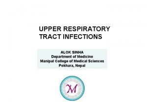 UPPER RESPIRATORY TRACT INFECTIONS ALOK SINHA Department of