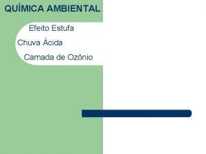 QUMICA AMBIENTAL Efeito Estufa Chuva cida Camada de