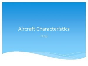 Aircraft Characteristics CE 633 Aircraft Characteristics Important to