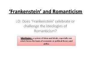Frankenstein and Romanticism LO Does Frankenstein celebrate or