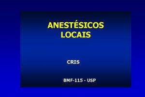 ANESTSICOS LOCAIS CRIS BMF115 USP INTRODUO Os anestsicos