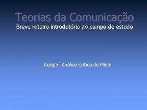 Teorias da Comunicao Breve roteiro introdutrio ao campo