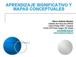 APRENDIZAJE SIGNIFICATIVO Y MAPAS CONCEPTUALES Marco Antonio Moreira