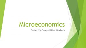 Microeconomics Perfectly Competitive Markets Markets A market is