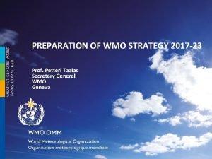 PREPARATION OF WMO STRATEGY 2017 23 Prof Petteri