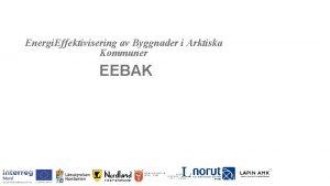 Energi Effektivisering av Byggnader i Arktiska Kommuner EEBAK