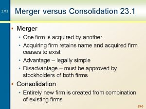 LO 1 Merger versus Consolidation 23 1 Merger
