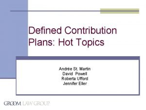 Defined Contribution Plans Hot Topics Andre St Martin