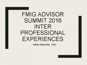 FMIG ADVISOR SUMMIT 2016 INTER PROFESSIONAL EXPERIENCES Allison