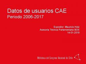 Datos de usuarios CAE Periodo 2006 2017 Expositor