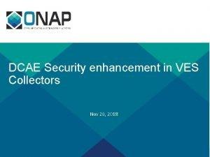 DCAE Security enhancement in VES Collectors Nov 29