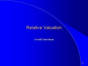Relative Valuation Aswath Damodaran 1 What is relative