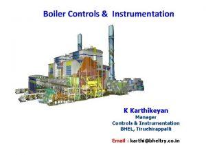 Boiler Controls Instrumentation K Karthikeyan Manager Controls Instrumentation