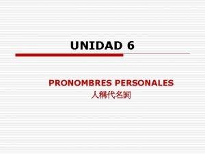 UNIDAD 6 PRONOMBRES PERSONALES 6 1 Pronombres Personales