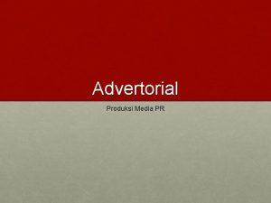Advertorial Produksi Media PR Advertorial berasal dari gabungan
