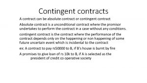 Contingent contracts A contract can be absolute contract