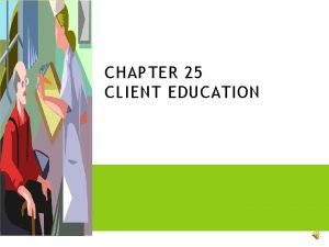 CHAPTER 25 CLIENT EDUCATION STANDARDS FOR CLIENT EDUCATION