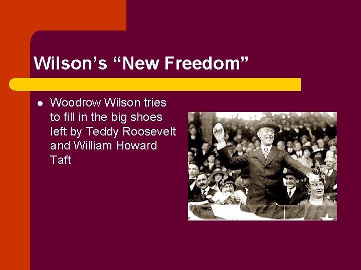 Wilsons New Freedom l Woodrow Wilson tries to