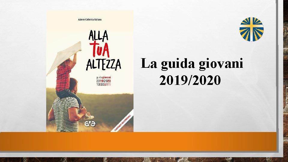La guida giovani 20192020 Cos la Guida Giovani