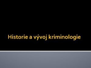 Historie a vvoj kriminologie Charakteristika kriminologie pedmt pojem