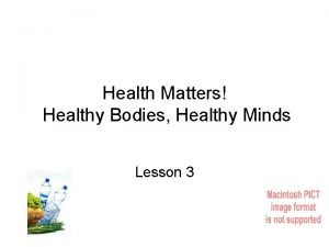 Health Matters Healthy Bodies Healthy Minds Lesson 3