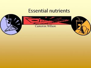 Essential nutrients Cameron Wilson Carbohydrates Two types Simple