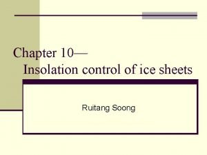 Chapter 10 Insolation control of ice sheets Ruitang