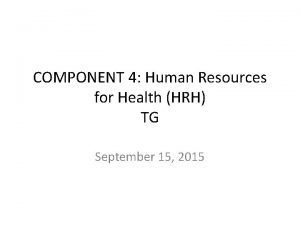 COMPONENT 4 Human Resources for Health HRH TG