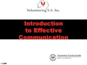 Introduction to Effective Communication 2006 Objectives To consider