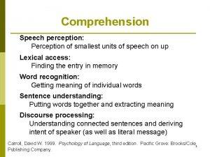 Comprehension Speech perception Perception of smallest units of
