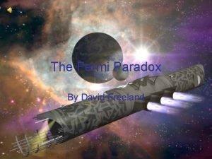 The Fermi Paradox By David Freeland The Paradox