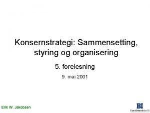 Konsernstrategi Sammensetting styring og organisering 5 forelesning 9
