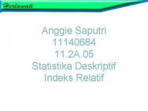 Anggie Saputri 11140684 11 2 A 05 Statistika